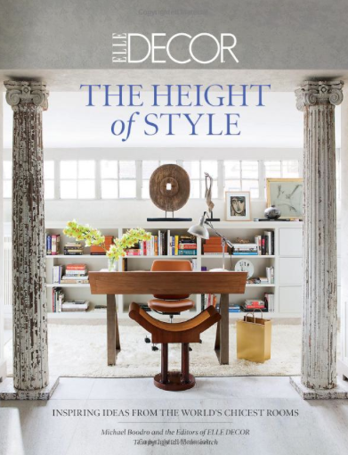 Elle Decor The Height Of Style Inspiring Ideas From Worlds Chicest Rooms Abrams By Michael Boodro And Ingrid Abramovitch Showcases More Than 220